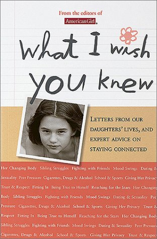 What I Wish You Knew: Letters from Our Daughters' Lives, and Expert Advice on Staying Connected 9781584853299