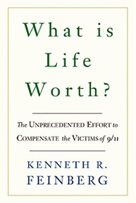 What Is Life Worth?: The Unprecedented Effort to Compensate the Victims of 9/11 9781586484514