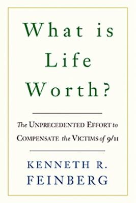 What Is Life Worth?: The Unprecedented Effort to Compensate the Victims of 9/11