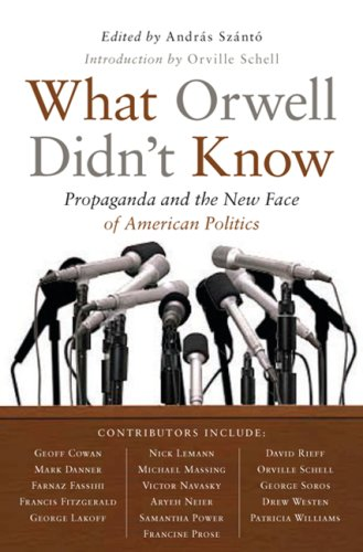 What Orwell Didn't Know: Propaganda and the New Face of American Politics 9781586485603