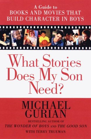 What Stories Does My Son Need: A Guide to Books and Movies That Build Character in Boys 9781585420407
