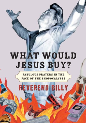 What Would Jesus Buy?: Fabulous Prayers in the Face of the Shopocalypse 9781586484477