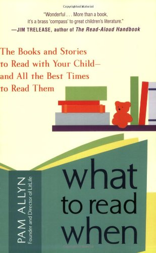 What to Read When: The Books and Stories to Read with Your Child and All the Best Times to Read Them 9781583333341