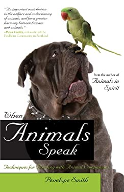 When Animals Speak: Techniques for Bonding with Animal Companions 9781582702353