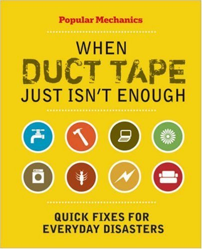 When Duct Tape Just Isn't Enough: Quick Fixes for Everyday Disasters 9781588165657