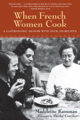When French Women Cook: A Gastronomic Memoir with Over 250 Recipes 9781580083652