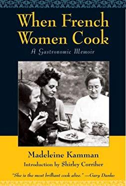 When French Women Cook: A Gastronomic Memoir 9781580083843