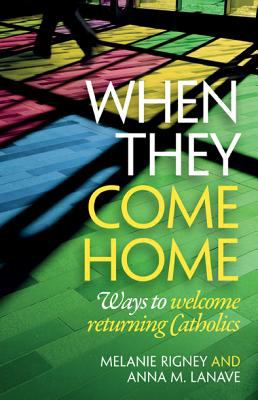 When They Come Home: Ways to Welcome Returning Catholics 9781585957613