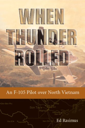 When Thunder Rolled: An F-105 Pilot Over North Vietnam 9781588341037