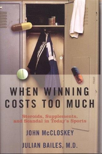 When Winning Costs Too Much: Steroids, Supplements, and Scandal in Today's Sports World 9781589791794