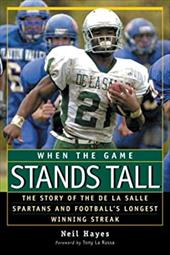When the Game Stands Tall: The Story of the de La Salle Spartans and Football's Longest Winning Streak 7170780