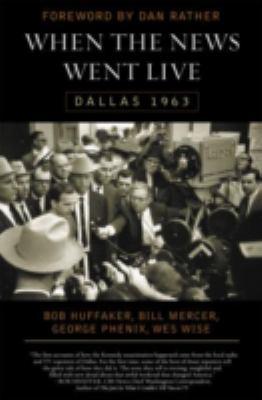 When the News Went Live: Dallas 1963 9781589793712