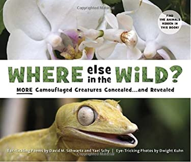 Where Else in the Wild?: More Camouflaged Creatures Concealedand Revealed 9781582462837