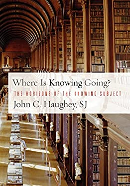 Where Is Knowing Going?: The Horizons of the Knowing Subject 9781589014862