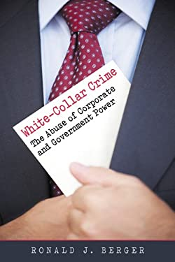 White-Collar Crime: The Abuse of Corporate and Government Power / 9781588267658