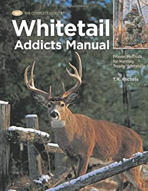 Whitetail Addicts Manual: Proven Methods for Hunting Trophy Whitetail 9781589233447
