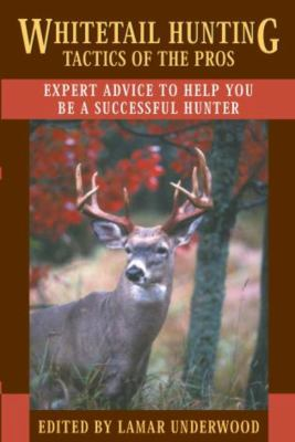 Whitetail Hunting Tactics of the Pros: Expert Advice to Help You Be a Successful Hunter 9781585746811