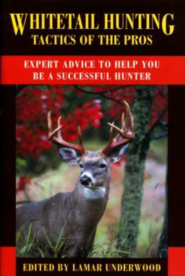 Whitetail Hunting Tactics of the Pros: Expert Advice to Help You Be a Successful Hunter 9781585743308