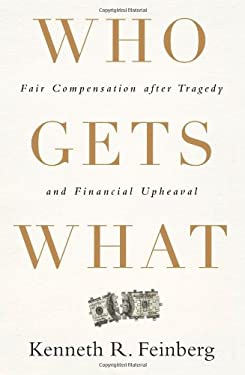 Who Gets What: Fair Compensation After Tragedy and Financial Upheaval 9781586489779