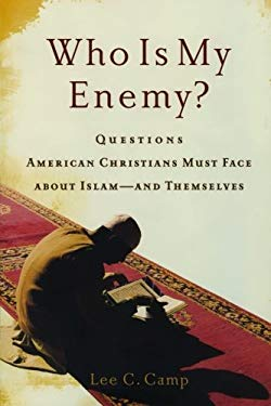 Who Is My Enemy?: Questions American Christians Must Face about Islam--And Themselves 9781587432880