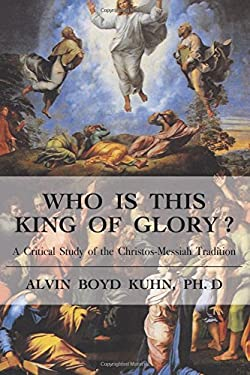 Who Is This King of Glory?: A Critical Study of the Christos-Messiah Tradition 9781585093182
