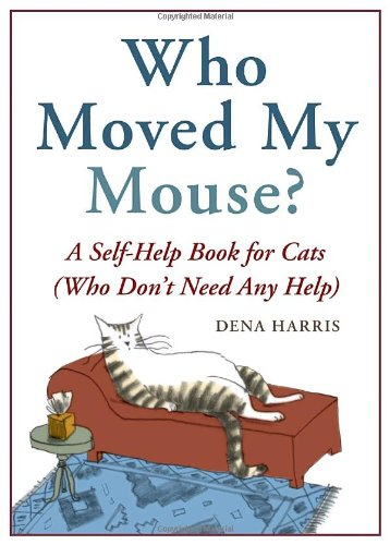 Who Moved My Mouse?: A Self-Help Book for Cats (Who Don't Need Any Help) 9781580083560