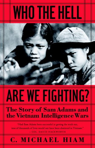 Who the Hell Are We Fighting?: The Story of Sam Adams and the Vietnam Intelligence Wars 9781586421045