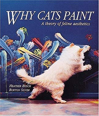 Why Cats Paint: The Ethics of Feline Aesthetics 9781580087933