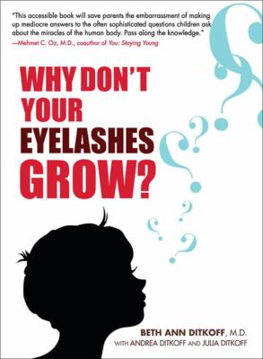 Why Don't Your Eyelashes Grow?: Curious Questions Kids Ask about the Human Body 9781583333235
