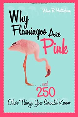 Why Flamingos Are Pink: ...and 250 Other Things You Should Know 9781589793354