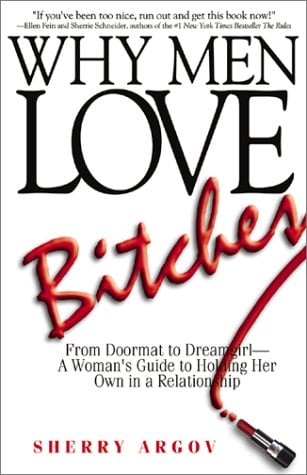 Why Men Love Bitches: From Doormat to Dreamgirl - A Woman's Guide to Holding Her Own in a Relationship 9781580627566