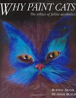Why Paint Cats: The Ethics of Feline Aesthetics 9781580082716