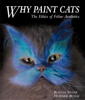 Why Paint Cats: The Ethics of Feline Aesthetics 9781580088015