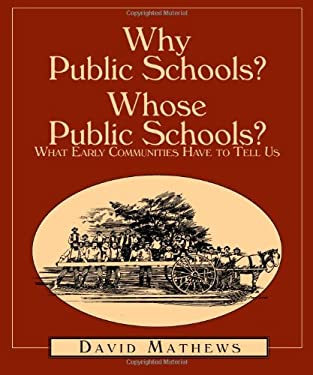 Why Public Schools? Whose Public Schools?: What Early Communities Have to Tell Us 9781588381101
