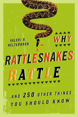 Why Rattlesnakes Rattle: ...and 250 Other Things You Should Know 9781589796485