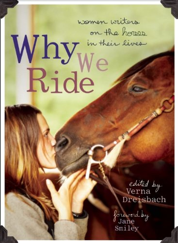 Why We Ride: Women Writers on the Horses in Their Lives 9781580052665