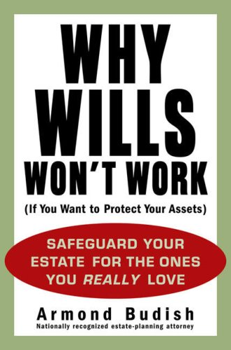 Why Wills Won't Work (If You Want to Protect Your Assets): Safeguard Your Estate for the Ones You Really Love 9781583333143