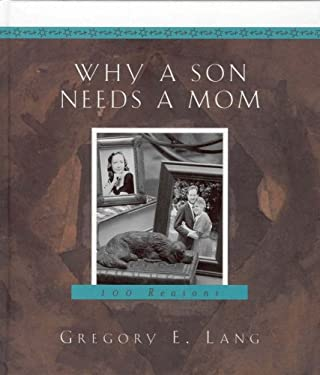 Why a Son Needs a Mom: 100 Reasons 9781581823905