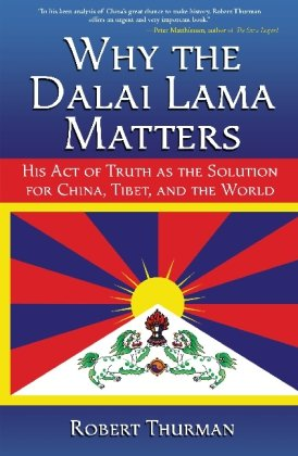 Why the Dalai Lama Matters: His Act of Truth as the Solution for China, Tibet, and the World 9781582702216