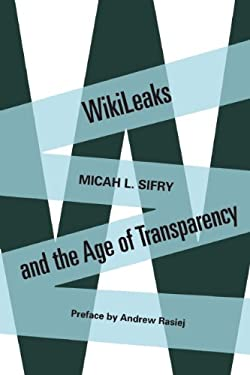 Wikileaks and the Age of Transparency 9781582437798