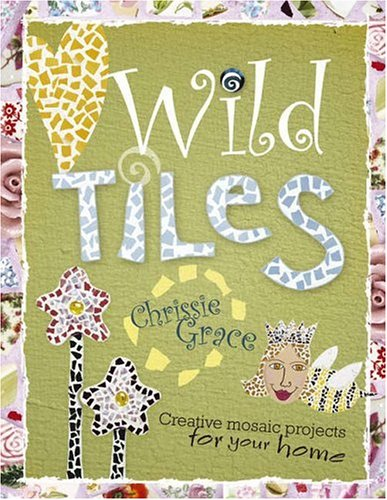 Wild Tiles: Creative Mosaic Projects for Your Home 9781581809084