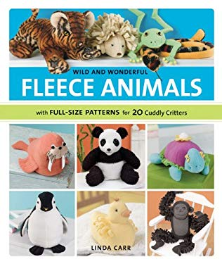 Wild and Wonderful Fleece Animals: With Full-Size Patterns for 20 Cuddly Critters [With Patterns] 9781589233843
