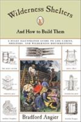 Wilderness Shelters and How to Build Them: A Fully Illustrated Guide to Log Cabins, Shelters, and Wilderness Housekeeping 9781585744305