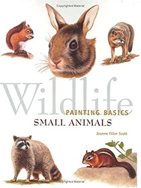 Wildlife Painting Basics: Small Animals 9781581801231