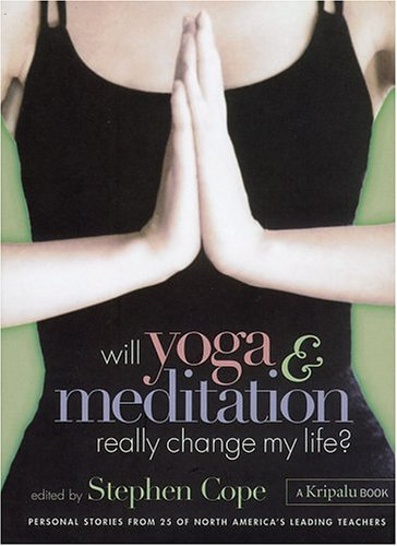 Will Yoga & Meditation Really Change My Life?: Personal Stories from 25 of North America's Leading Teachers 9781580175098