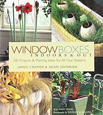 Window Boxes Indoors & Out: 100 Projects & Planting Ideas for All Four Seasons 9781580175180