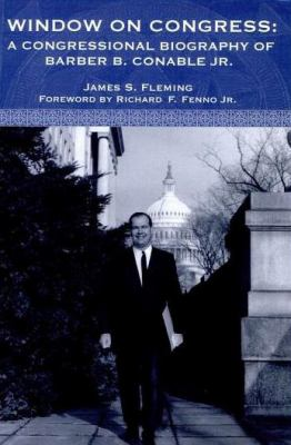 Window on Congress: A Congressional Biography of Barber B. Conable, JR. 9781580461283