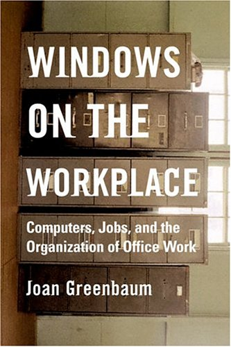 Windows on the Workplace: Technology, Jobs, and the Organization of Office Work 9781583671139
