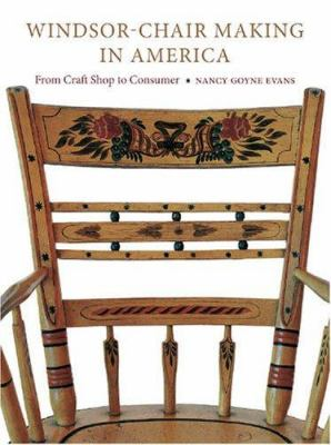 Windsor-Chair Making in America: From Craft Shop to Consumer 9781584654933