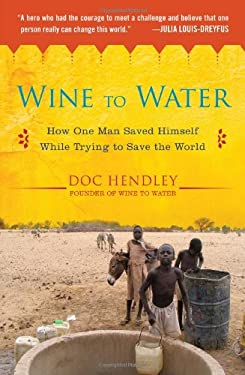 Wine to Water: How One Man Saved Himself While Trying to Save the World 9781583335079